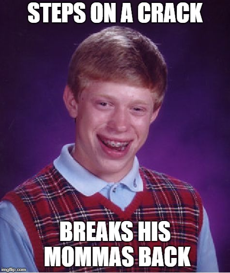 Bad Luck Brian Meme | STEPS ON A CRACK BREAKS HIS MOMMAS BACK | image tagged in memes,bad luck brian | made w/ Imgflip meme maker