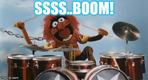 Animal on Drums | SSSS..BOOM! | image tagged in animal on drums | made w/ Imgflip meme maker