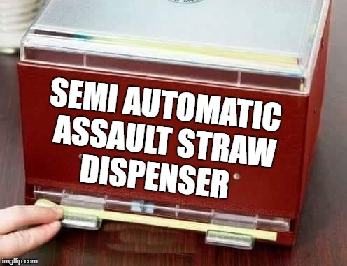 straw despencer | SEMI AUTOMATIC ASSAULT STRAW DISPENSER | image tagged in straw despencer,assault,joke | made w/ Imgflip meme maker