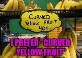 "I PREFER ""CURVED YELLOW FRUIT"" 