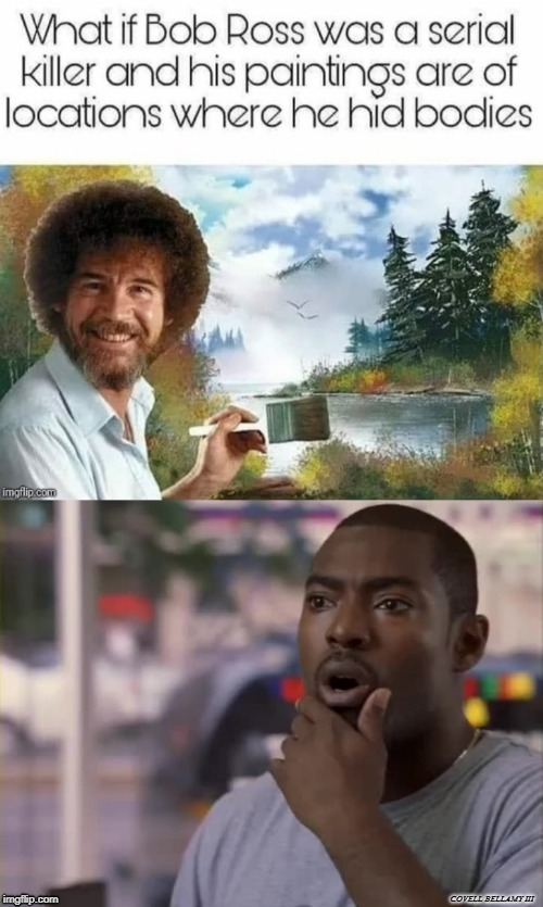 COVELL BELLAMY III | image tagged in bob ross | made w/ Imgflip meme maker
