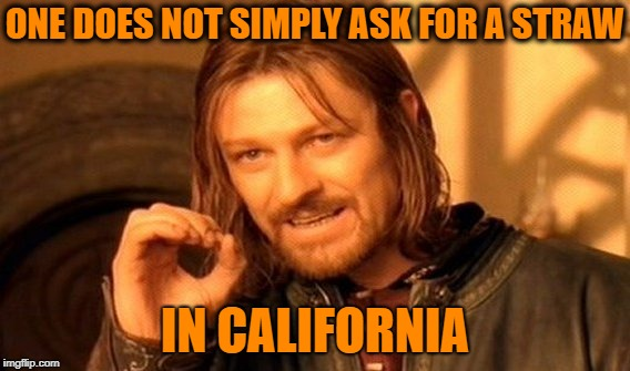 One Does Not Simply Meme | ONE DOES NOT SIMPLY ASK FOR A STRAW IN CALIFORNIA | image tagged in memes,one does not simply | made w/ Imgflip meme maker