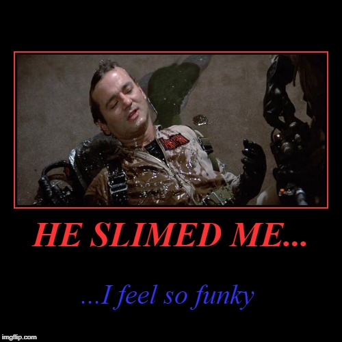 Slimy Feelings | HE SLIMED ME... | ...I feel so funky | image tagged in funny,demotivationals,bill murray | made w/ Imgflip demotivational maker
