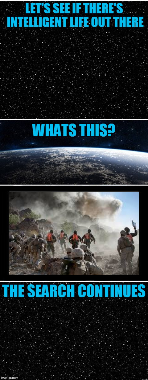 The Search Continues | image tagged in the search continues,war,warfare,anti war,anti-war,wars | made w/ Imgflip meme maker