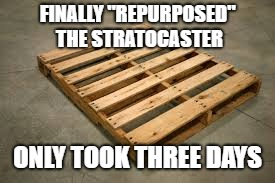 "FINALLY ""REPURPOSED"" THE STRATOCASTER ONLY TOOK THREE DAYS 