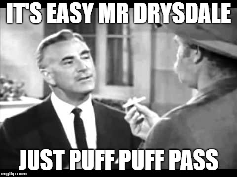 IT'S EASY MR DRYSDALE JUST PUFF PUFF PASS | image tagged in puff puff pass,beverly hillbillies,jed,drysdale,high,smokin | made w/ Imgflip meme maker