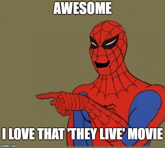 AWESOME I LOVE THAT 'THEY LIVE' MOVIE | made w/ Imgflip meme maker
