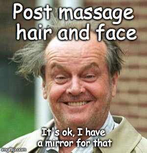 Jack Nicholson Crazy Hair | Post massage hair and face It's ok, I have a mirror for that | image tagged in jack nicholson crazy hair | made w/ Imgflip meme maker