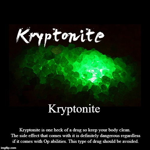 Avoid Green Kryptonites | Kryptonite | Kryptonite is one heck of a drug so keep your body clean. The side effect that comes with it is definitely dangerous regardless | image tagged in funny,demotivationals,kryptonite,smallville | made w/ Imgflip demotivational maker