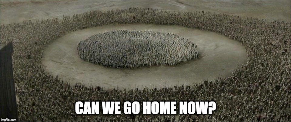 surrounded | CAN WE GO HOME NOW? | image tagged in funny memes | made w/ Imgflip meme maker