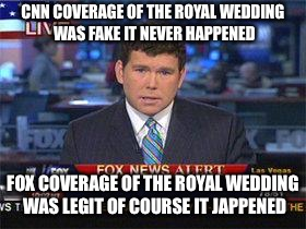 Fox news alert | CNN COVERAGE OF THE ROYAL WEDDING WAS FAKE IT NEVER HAPPENED FOX COVERAGE OF THE ROYAL WEDDING WAS LEGIT OF COURSE IT HAPPENED | image tagged in fox news alert | made w/ Imgflip meme maker