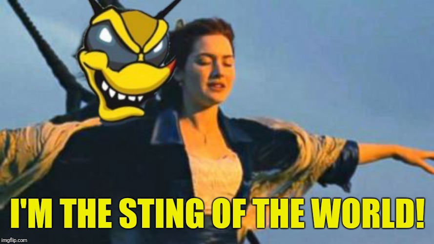 I'M THE STING OF THE WORLD! | made w/ Imgflip meme maker