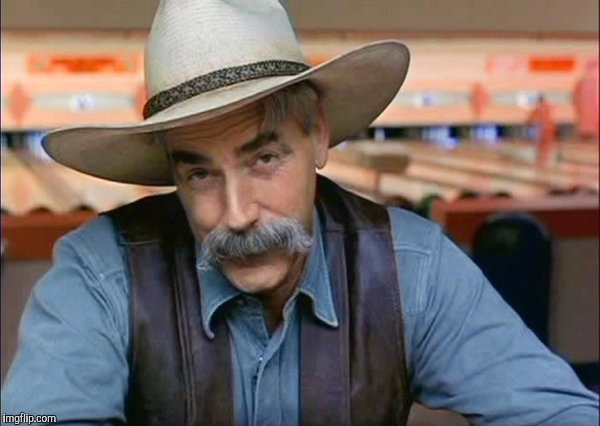 Sam Elliott special kind of stupid | 1 | image tagged in sam elliott special kind of stupid | made w/ Imgflip meme maker