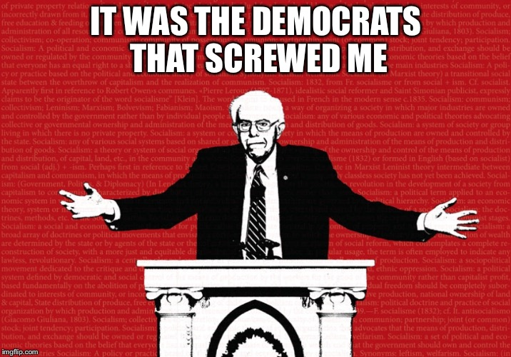 IT WAS THE DEMOCRATS THAT SCREWED ME | made w/ Imgflip meme maker