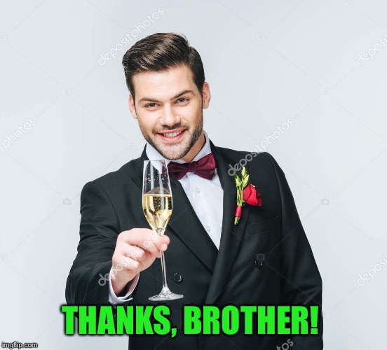 THANKS, BROTHER! | made w/ Imgflip meme maker
