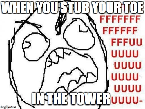 FFFFFFFUUUUUUUUUUUU | WHEN YOU STUB YOUR TOE IN THE TOWER | image tagged in memes,fffffffuuuuuuuuuuuu | made w/ Imgflip meme maker