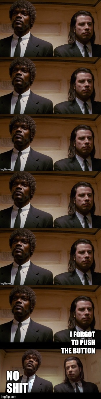 One day in an elevator | I FORGOT TO PUSH THE BUTTON NO SHIT | image tagged in memes,pulp fiction,samuel l jackson,john travolta,long meme | made w/ Imgflip meme maker