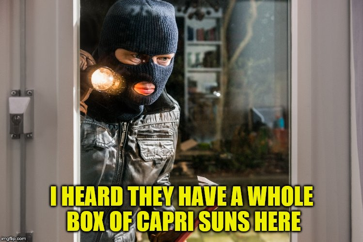 I HEARD THEY HAVE A WHOLE BOX OF CAPRI SUNS HERE | made w/ Imgflip meme maker