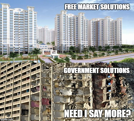 Paradise vs Hell | FREE MARKET SOLUTIONS NEED I SAY MORE? GOVERNMENT SOLUTIONS | image tagged in free market,housing projects,government,statism,socialism,poverty | made w/ Imgflip meme maker