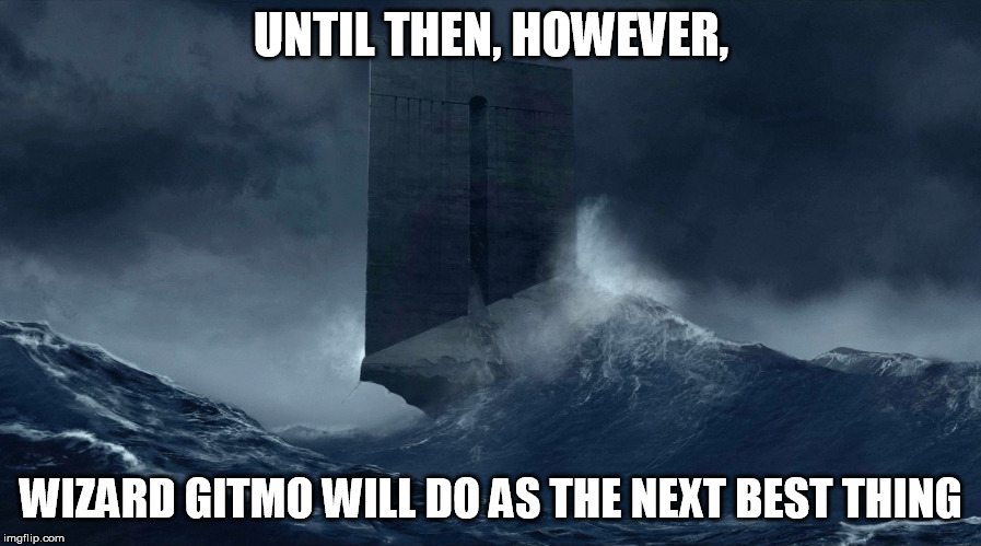 Azkaban | UNTIL THEN, HOWEVER, WIZARD GITMO WILL DO AS THE NEXT BEST THING | image tagged in azkaban | made w/ Imgflip meme maker