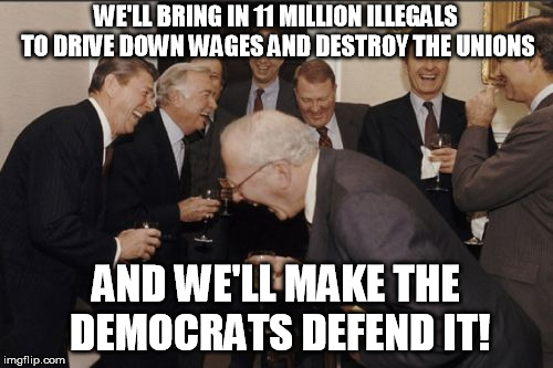Laughing Men in Suits pretty much describes it, too | WE'LL BRING IN 11 MILLION ILLEGALS TO DRIVE DOWN WAGES AND DESTROY THE UNIONS AND WE'LL MAKE THE DEMOCRATS DEFEND IT! | image tagged in memes,laughing men in suits,illegal immigration,illegal aliens,democrats | made w/ Imgflip meme maker