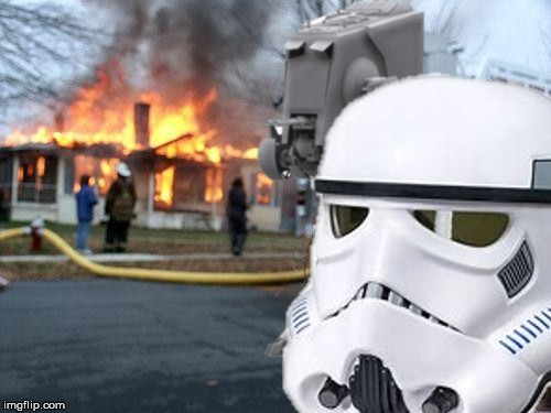 if there wasn't rebels in there, there ain't now. | image tagged in star wars,disaster girl | made w/ Imgflip meme maker
