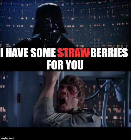 Straw Wars No |  I HAVE SOME STRAWBERRIES FOR YOU; STRAW | image tagged in memes,star wars no,straw,strawberries | made w/ Imgflip meme maker