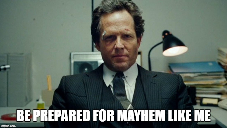 BE PREPARED FOR MAYHEM LIKE ME | made w/ Imgflip meme maker