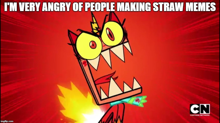 I'M VERY ANGRY OF PEOPLE MAKING STRAW MEMES | image tagged in angry unikitty | made w/ Imgflip meme maker