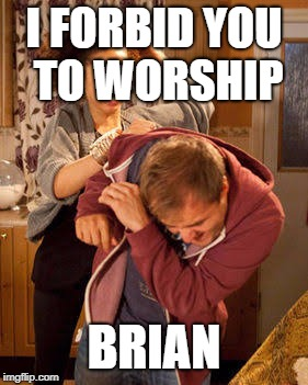 I FORBID YOU TO WORSHIP BRIAN | made w/ Imgflip meme maker