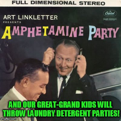 Bad Album Art Week, July 29th-August 4th, an IlikePie3.14159265358979 & KenJ happening |  AND OUR GREAT-GRAND KIDS WILL THROW LAUNDRY DETERGENT PARTIES! | image tagged in bad album art week,bad album art week 2 | made w/ Imgflip meme maker