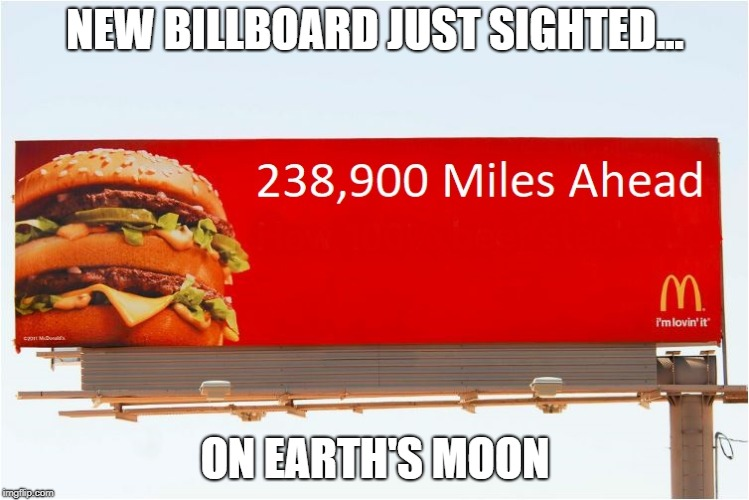 New Billboard | NEW BILLBOARD JUST SIGHTED... ON EARTH'S MOON | image tagged in moon,mcdonald's,big mac | made w/ Imgflip meme maker