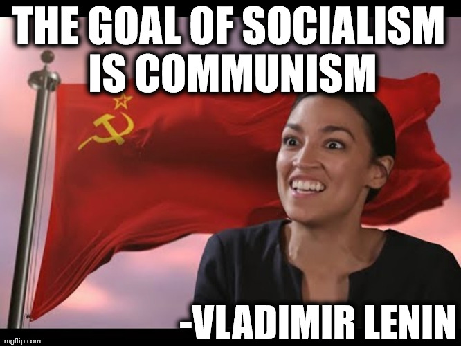 THE GOAL OF SOCIALISM IS COMMUNISM; -VLADIMIR LENIN | image tagged in socialism,communist,alexandria ocasio-cortez,gummy bears,make america great again,trump 2020 | made w/ Imgflip meme maker