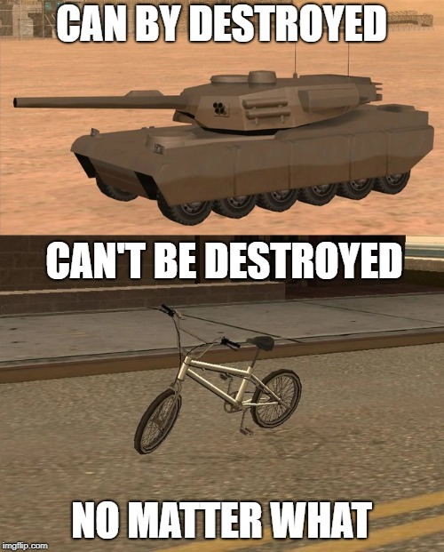 Tank vs. Bike | CAN BY DESTROYED NO MATTER WHAT CAN'T BE DESTROYED | image tagged in gta,gta sa,gta san andreas,rhino,tank,bike | made w/ Imgflip meme maker