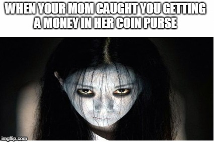 U R  M O M  D O E S  N O T  L O V E  Y O U | WHEN YOUR MOM CAUGHT YOU GETTING A MONEY IN HER COIN PURSE | image tagged in funny,blank template,sexy | made w/ Imgflip meme maker