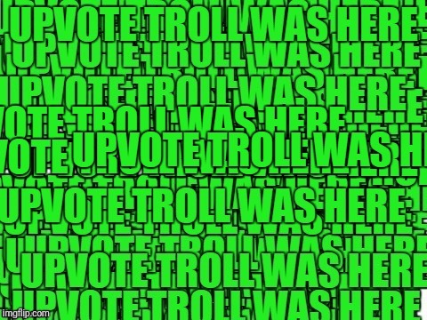 upvote troll was here | . | image tagged in upvote troll was here | made w/ Imgflip meme maker