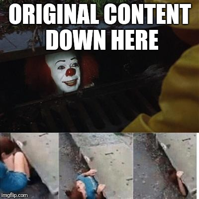 IT Sewer / Clown  | ORIGINAL CONTENT DOWN HERE | image tagged in it sewer / clown,it,pennywise,original content | made w/ Imgflip meme maker