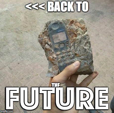 the future was here | FUTURE | image tagged in back to the future,nokia,nokia 3310 | made w/ Imgflip meme maker