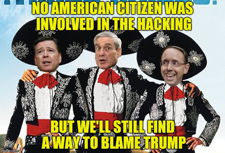 3 Scamigos | NO AMERICAN CITIZEN WAS INVOLVED IN THE HACKING BUT WE'LL STILL FIND A WAY TO BLAME TRUMP | image tagged in 3 scamigos | made w/ Imgflip meme maker