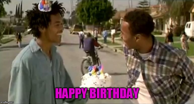 happy b-day homeboy | HAPPY BIRTHDAY | image tagged in happy b-day homeboy | made w/ Imgflip meme maker