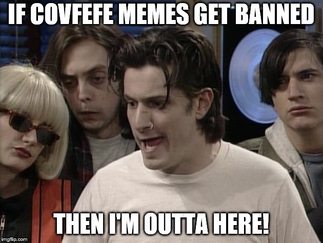 IF COVFEFE MEMES GET BANNED THEN I'M OUTTA HERE! | image tagged in doug - i'm outta here | made w/ Imgflip meme maker