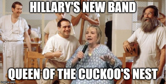 Nurse Ratched let her start an A-Capella singing group with the other patients. | HILLARY'S NEW BAND QUEEN OF THE CUCKOO'S NEST | image tagged in cuckoo's nest hillary | made w/ Imgflip meme maker