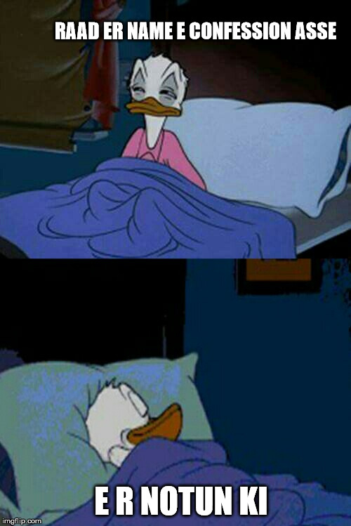 sleepy donald duck in bed | RAAD ER NAME E CONFESSION ASSE E R NOTUN KI | image tagged in sleepy donald duck in bed | made w/ Imgflip meme maker