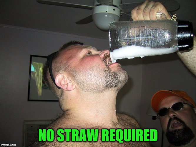 NO STRAW REQUIRED | made w/ Imgflip meme maker