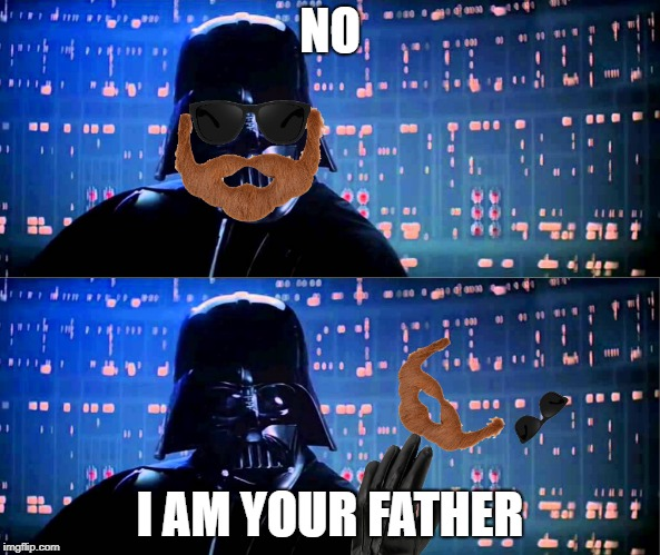 Darthsguise | NO I AM YOUR FATHER | image tagged in i am your father,star wars | made w/ Imgflip meme maker