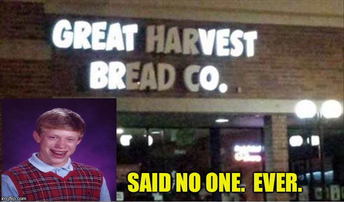 It's well known, for the wrong reasons though. | SAID NO ONE.  EVER. | image tagged in bad luck brian,vest,memes,funny | made w/ Imgflip meme maker