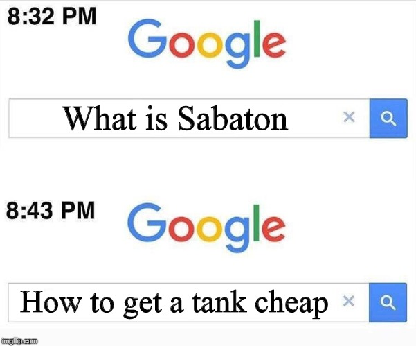 What is Sabaton How to get a tank cheap | image tagged in google,11 minutes later,google 11 minutes later,memes,heavy metal,sabaton | made w/ Imgflip meme maker