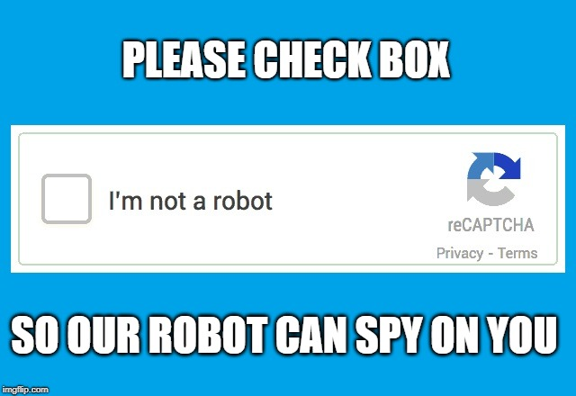 Security-NOT | PLEASE CHECK BOX SO OUR ROBOT CAN SPY ON YOU | image tagged in robot,terms and conditions,cointelpro,cia,nsa,internet | made w/ Imgflip meme maker