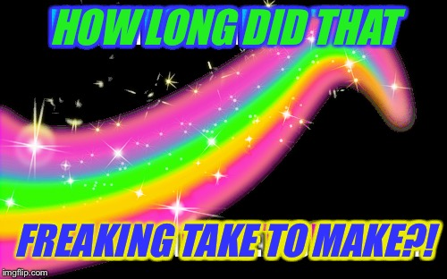 HOW LONG DID THAT FREAKING TAKE TO MAKE?! | made w/ Imgflip meme maker