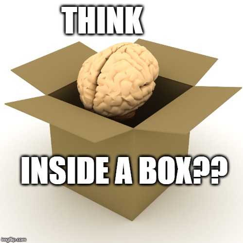 THINK INSIDE A BOX?? | made w/ Imgflip meme maker